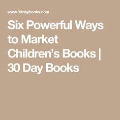Six Powerful Ways to Market Children's Books | 30 Day Books