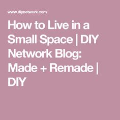 How to Live in a Small Space | DIY Network Blog: Made + Remade | DIY