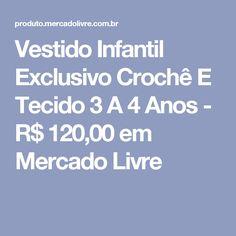 Vestido Infantil Exclusivo Crochê  E Tecido 3 A 4 Anos - R$ 120,00 em Mercado Livre