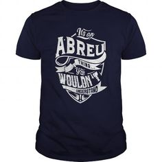 It's an ABREU thing, you wouldn't understand #name #beginA #holiday #gift #ideas #Popular #Everything #Videos #Shop #Animals #pets #Architecture #Art #Cars #motorcycles #Celebrities #DIY #crafts #Design #Education #Entertainment #Food #drink #Gardening #Geek #Hair #beauty #Health #fitness #History #Holidays #events #Home decor #Humor #Illustrations #posters #Kids #parenting #Men #Outdoors #Photography #Products #Quotes #Science #nature #Sports #Tattoos #Technology #Travel #Weddings #Women