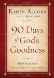 Randy Alcorn has written several excellent books that are such a blessing to the Sandwich Generation when they are dealing with grief and loss issues. 90 Days of God's Goodness is full of comforting and encouraging Bible verses and excellent words of wisdom