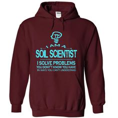 i am a SOIL SCIENTIST T-Shirts, Hoodies. VIEW DETAIL ==► https://www.sunfrog.com/LifeStyle/i-am-a-SOIL-SCIENTIST-7164-Maroon-28828986-Hoodie.html?id=41382