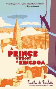 A prince without a kingdom by Timothee de Fombelle ---- Fleeing dark forces and unfounded accusations across Europe in the years between World Wars, a young man named Vango has been in danger for as long as he can remember. He has spent his life running along rooftops, fleeing to isolated islands, and evading capture across Russia, Paris, New York, and Italy. (Oct)