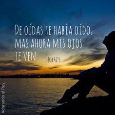 De oídas te había oído, mas ahora mis ojos te ven. (Job 42:5) #AdorandoalRey