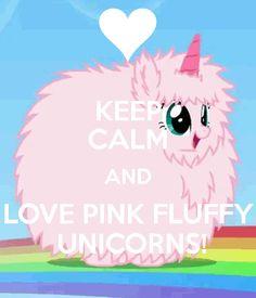KEEP CALM AND LOVE PINK FLUFFY UNICORNS!