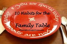 10 Habits for the Family Table - our favorites from the You are Special Plate to Mad, Sad, Glad at @Habits for a Happy Home