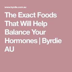 The Exact Foods That Will Help Balance Your Hormones | Byrdie AU