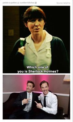 Sherlock, different versions but love them both. Robert Downey Jr. & Benedict Cumberbatch