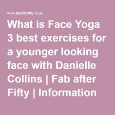 Face Yoga: 3 best exercises for a younger looking face with Danielle Collins   Fab after Fifty   Information and inspiration for women over 50.