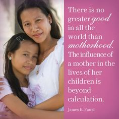 Great quote on motherhood from James E. Faust.  #LDS #Mormons