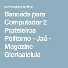 Bancada para Computador 2 Prateleiras Politorno - Jaú - Magazine Gloriaaleluia
