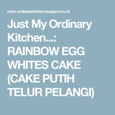 Just My Ordinary Kitchen...: RAINBOW EGG WHITES CAKE (CAKE PUTIH TELUR PELANGI)
