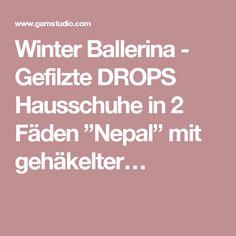 """Winter Ballerina - Gefilzte DROPS Hausschuhe in 2 Fäden """"Nepal"""" mit gehäkelter…"""