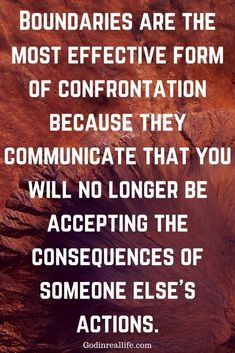are the most effective form of confrontation because they communicate that you will no longer be accepting the consequences of someone else's actions. For more boundaries resources, check out . Wisdom Quotes, Quotes To Live By, Me Quotes, Motivational Quotes, Inspirational Quotes, Boundaries Quotes, Boundaries In Marriage, Just In Case, Just For You