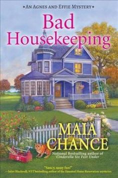 Bad housekeeping : an Agnes & Effie mystery by Maia Chance