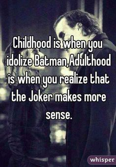 """""""Childhood is when you idolize Batman. Adulthood is when you realize that the Joker makes more sense."""" Joker speaks the truth. I am him yet no one realize True Quotes, Great Quotes, Quotes To Live By, Motivational Quotes, Funny Quotes, Inspirational Quotes, Pics With Quotes, O Joker, Joker And Harley Quinn"""