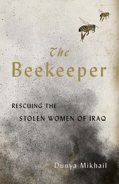 The Beekeeper: Rescuing the Stolen Women of Iraq (English Edition) Literary Fiction, Fiction Writing, Historical Fiction, Fiction Books, New Books, Good Books, Books To Read, The Hundreds, English
