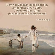 """""""You aren't wealthy until you have something money can't buy."""" -Garth Brooks Until you have a family! Material things don't count you can't take them heaven with you. Family is where the heart is. Cute Love Quotes, Great Quotes, Quotes To Live By, Life Quotes, Inspirational Quotes, Wisdom Quotes, Fantastic Quotes, Quotes Quotes, Motivational Quotes"""