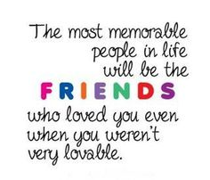 true friends....few and far between but amazing when you find them