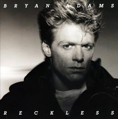 Bryan Adams – Reckless  One of my absolute favorite albums
