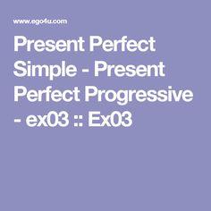 Present Perfect Simple - Present Perfect Progressive - ex03 :: Ex03
