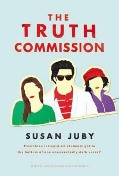 THE TRUTH COMMISSION by Susan Juby -- A surprise favorite: clever, sweet, dynamic, and real all at once.