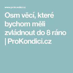 Osm věcí, které bychom měli zvládnout do 8 ráno | ProKondici.cz