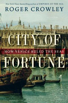 City of Fortune: How Venice Ruled the Seas by Roger Crowley. $23.07. Author: Roger Crowley. Publisher: Random House (January 24, 2012). 464 pages