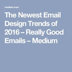 The Newest Email Design Trends of 2016 – Really Good Emails – Medium