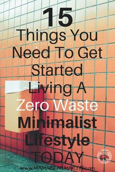 15 Things You Need To Get Started Living A Zero Waste Minimalist Lifestyle TODAY! | Zero Waste Living | Zero Waste Kitchen | Zero Waste Home tips | www.mamabearmartin.com