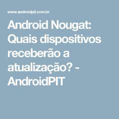 Android Nougat: Quais dispositivos receberão a atualização? - AndroidPIT