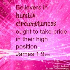 believers in humble circumstances ought to take pride in their high position.