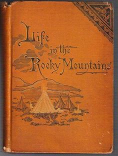Life in The Rocky Mountains, by Isabella Bird.