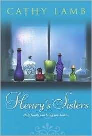 "Henry's Sisters, From the acclaimed author of ""Julia's Chocolates"" and ""The Last Time I Was Me"" comes Lamb's most heartwarming novel to date, as three sisters reunite during a family crisis."