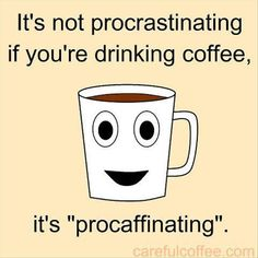 It's not procrastinating if you're drinking coffe, it's procaffinating. Amen to that! Take a coffee break with a sample of Folgers Fresh Breaks… Always time for a coffee break and a think! Procaffinating - Tap to see more funny coffee quotes and sayings