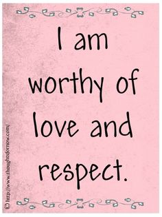 "Affirmations for Women, Daily Affirmations > ""I am worthy of love and respect."""