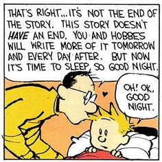 Calvin and Hobbes - The story doesn't HAVE an end. You and Hobbes will write more of it tomorrow and every day after.
