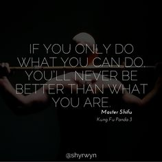 If you only do what you can do, you'll never be better than what you are