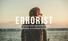 27 Brilliant Words You Didn't Know You Needed | errorist : (n) someone who repeatedly makes mistakes, or is always wrong.