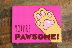 """FREE SHIPPING ON US ORDERS! """"You're Pawsome!"""" This adorable cat card will show your favorite person how much you like them. - Card Size is 4.25 x 5.5 inches - Blank inside for your personal message -"""