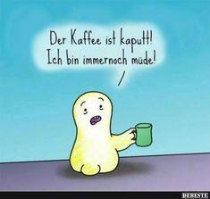 Der Kaffee ist kaputt!