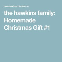 the hawkins family: Homemade Christmas Gift #1