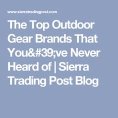 The Top Outdoor Gear Brands That You've Never Heard of   Sierra Trading Post Blog