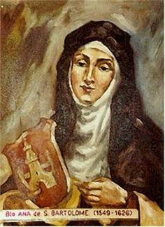 Saint Anne of Saint Bartholomew. Carmelite who was a spiritual student and then secretary of Saint Teresa of Avila. She founded Carmelite houses, worked for reform in the Order, and found time to write poetry that has survived to today.