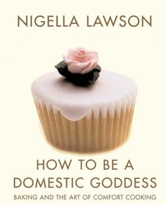 How to Be a Domestic Goddess: Baking and the Art of Comfort Cooking by Nigella Lawson, Patrina Tinslay #Cookbook #Baking