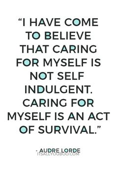 I have come to believe that caring for myself is not self indulgent Caring for myself is an act of survival Audre Lorde Dont feel guilty Its not selfish selfcare is impo. Dreams Come True Quotes, Make Dreams Come True, Dream Come True, So True Quotes, Motivational Quotes, Inspirational Quotes, Bible Quotes, Bible Verses, Me Time