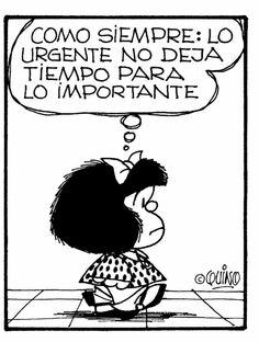 Como siempre: Lo urgente no deja tiempo para lo importante. As usual: The urgent doesn't leave time for the important.