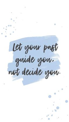 Let your past guide, you not decide you.  Claim your present moment, and your future, for YOU. #namaste #healing #recovery