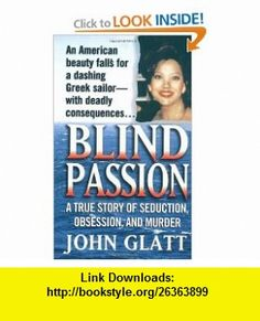 Blind Passion A True Story of Seduction, Obsession, and Murder (St. Martins True Crime Library) (0044903006509) John Glatt , ISBN-10: 0312975597  , ISBN-13: 978-0312975593 ,  , tutorials , pdf , ebook , torrent , downloads , rapidshare , filesonic , hotfile , megaupload , fileserve