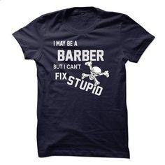 I may be a BARBER - #teestars #mens shirts. SIMILAR ITEMS => https://www.sunfrog.com/LifeStyle/I-may-be-a-BARBER.html?60505